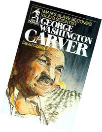 George Washington Carver: Man's Slave Becomes God's