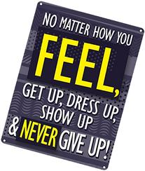 Get Up, Dress Up, Show Up & Never Give Up Tin Sign 30.5x40.