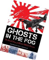 Ghosts in the Fog: The Untold Story of Alaska's WWII