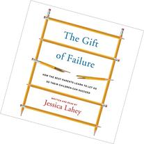 The Gift of Failure: How the Best Parents Learn to Let Go So