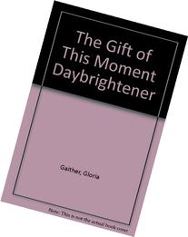 The Gift of This Moment Daybrightener