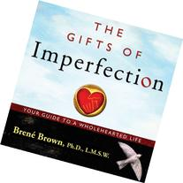The Gifts of Imperfection: Let Go of Who You Think You're
