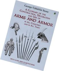 A Glossary of the Construction, Decoration and Use of Arms
