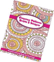Gorgeous Patterns Swirls & Designs Detailed Coloring Book