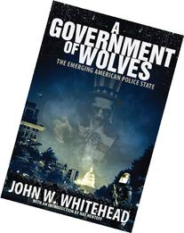 A Government of Wolves: The Emerging American Police State