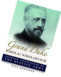 Grand Duke Nikolai Nikolaevich: Supreme Commander of the