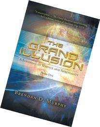 The Grand Illusion: A Synthesis of Science and Spirituality-