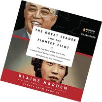 The Great Leader and the Fighter Pilot: The True Story of