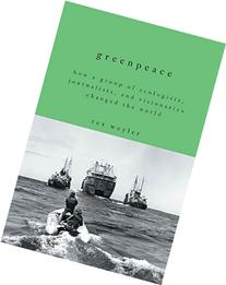 Greenpeace: How a Group of Ecologists, Journalists, and