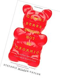 Gummi Bears Should Not Be Organic: And Other Opinions I Can'