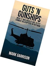 Guts 'n Gunships: What It Was Really Like to Fly Combat