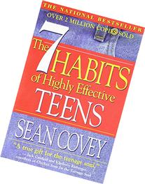 The 7 Habits of Highly Effective Teens: The Ultimate Teenage