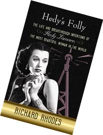 Hedy's Folly: The Life and Breakthrough Inventions of Hedy