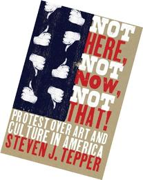 Not Here, Not Now, Not That!: Protest over Art and Culture