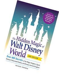 The Hidden Magic of Walt Disney World: Over 600 Secrets of
