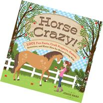 Horse Crazy!: 1,001 Fun Facts, Craft Projects, Games,