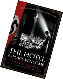 The Hotel on Place Vendome: Life, Death, and Betrayal at the