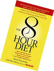 The 8-Hour Diet: Watch the Pounds Disappear Without Watching