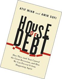 House of Debt: How They  Caused the Great Recession, and How