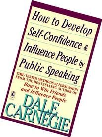 How to Develop Self-Confidence And Influence People By