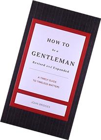 How to Be a Gentleman Revised and   Updated: A Contemporary
