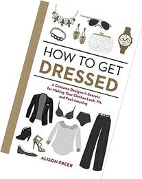 How to Get Dressed: A Costume Designer's Secrets for Making