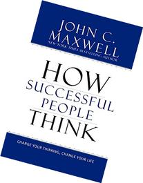 How Successful People Think: Change Your Thinking, Change