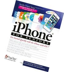 iPhone for Seniors: Get Started Quickly with the iPhone with