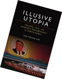 Illusive Utopia: Theater, Film, and Everyday Performance in