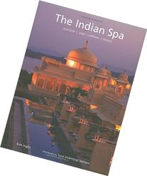 The Indian Spa: Ayurveda Yoga Wellness Beauty