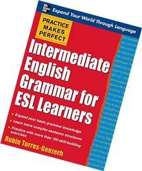 Practice Makes Perfect: Intermediate English Grammar for ESL