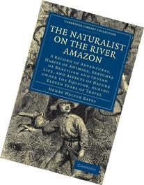 The Naturalist on the River Amazon: A Record of Adventures,