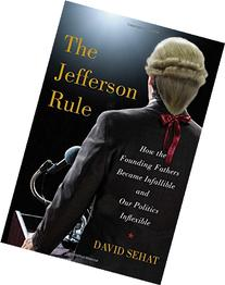 The Jefferson Rule: Why We Think the Founding Fathers Have