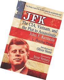 JFK: The CIA, Vietnam, and the Plot to Assassinate John F.