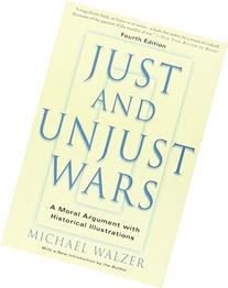 Just And Unjust Wars: A Moral Argument With Historical