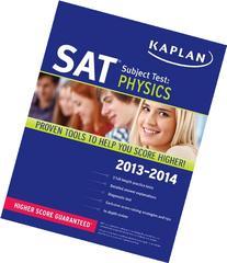 Kaplan SAT Subject Test Physics 2013-2014