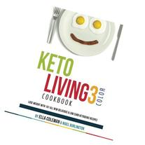 Keto Living 3 - Color Cookbook: Lose Weight with 101 All New