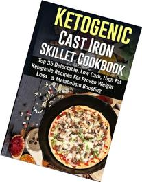 Ketogenic Cast Iron Skillet Cookbook: Top 35 Delectable, Low