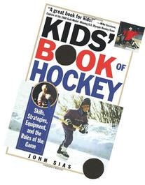 Kids' Book Of Hockey: Skills, Strategies, Equipment, and the