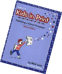 Kids in Print: Publishing a School Newspaper, Second Edition