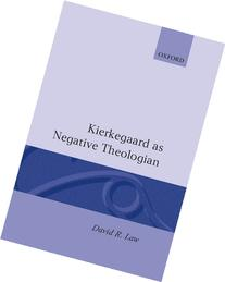 Kierkegaard As Negative Theologian