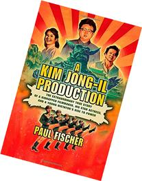 A Kim Jong-Il Production: The Extraordinary True Story of a