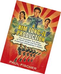 A Kim Jong-Il Production: The Incredible True Story of North