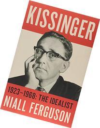 Kissinger: Volume I: The Idealist, 1923-1968