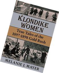 Klondike Women: True Tales Of 1897-1898 Gold Rush
