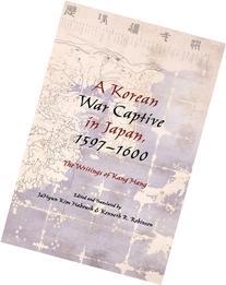 A Korean War Captive in Japan, 1597--1600: The Writings of
