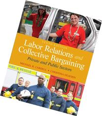 Labor Relations and Collective Bargaining: Private and