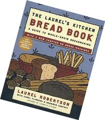 The Laurel's Kitchen Bread Book: A Guide to Whole-Grain