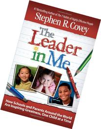The Leader in Me: How Schools and Parents Around the World