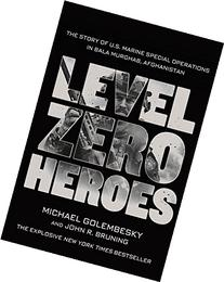 Level Zero Heroes: The Story of U.S. Marine Special